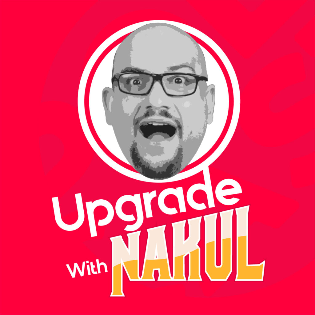 Upgrade With Nakul